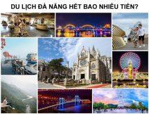 Đi du lịch Đà Nẵng hết bao nhiêu tiền? Chia sẻ kinh nghiệm từ A -Z
